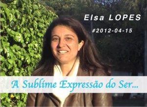 """❤ """"A Sublime Expressão do SER"""" #2012-04-15 - Elsa LOPES"""
