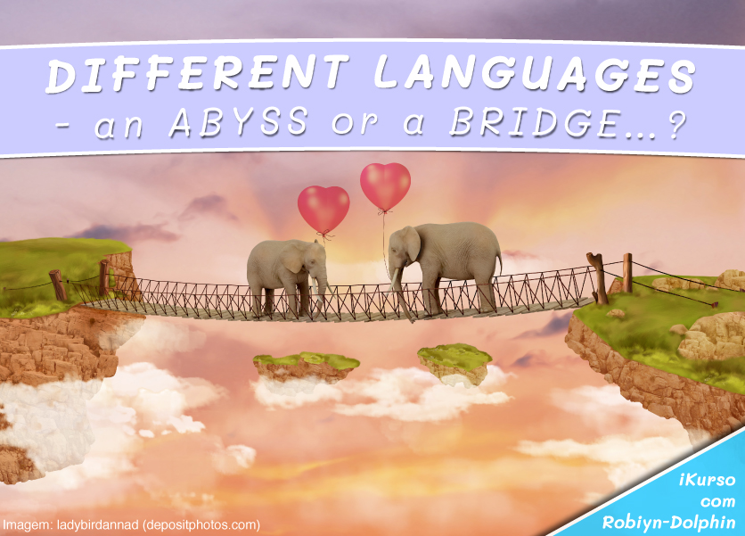 DIFFERENT LANGUAGES - an ABYSS or a BRIDGE…?