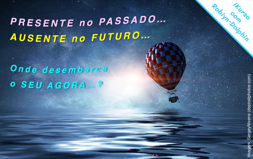 PRESENTE no PASSADO… AUSENTE no FUTURO…