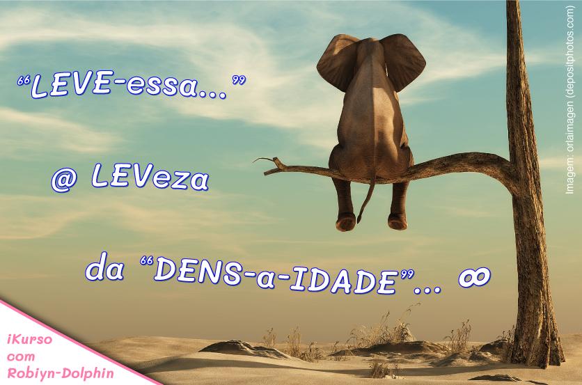 """"""" 'LEVE-essa…' @ LEVeza da 'DENS-a-IDADE'… ∞ """""""