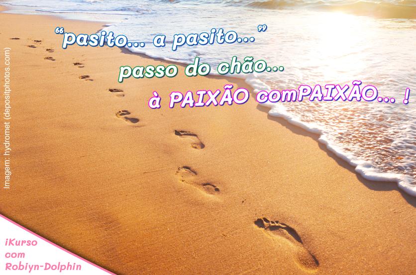"""""""pasito… a pasito…"""" passo do chão… à PAIXÃO comPAIXÃO… !"""