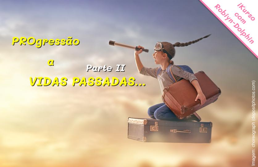 """""""PROgressão a VIDAS PASSADAS"""" - Parte II"""